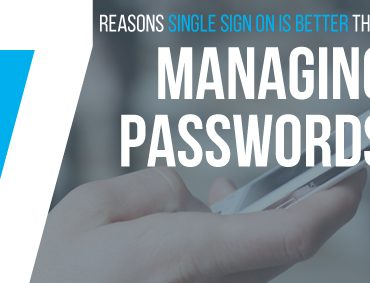 7 Reasons Single Sign-On Is Better Than Managing Passwords