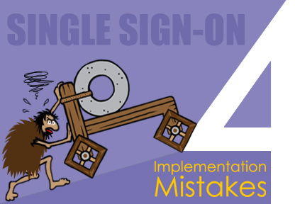 Which of these 4 SSO Software Implementation Mistake Should You Worry About?