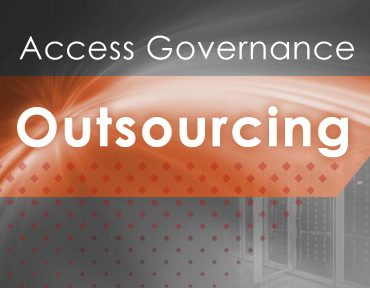 Outsourced But Not Out of Mind – Access Governance and Outsourcing
