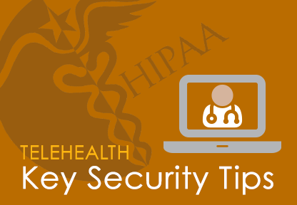 HIPAA Compliance for Telehealth: The Key Security Tips You Need